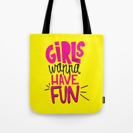 Girls Just Wanna Have Fun Tote Bag