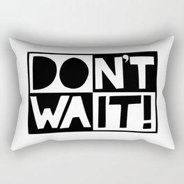 DON'T WAIT / DO IT! Rectangular Pillow