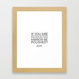 If you are irritated by every rub - Rumi inspiration quote Framed Art Print