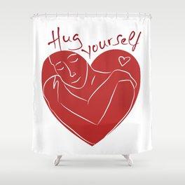 Hug yourself Heart  Shower Curtain