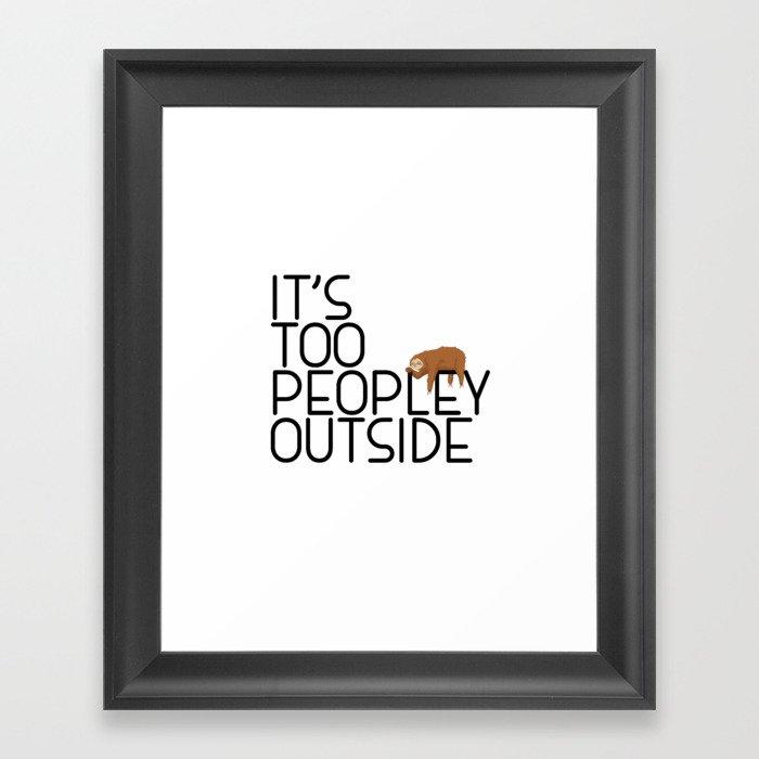 It's Too Peopley Outside Funny Animal Lover Sloth Misanthrope Gift Gerahmter Kunstdruck