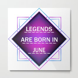 Legends are born in june Metal Print