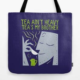 Tea Ain't Heavy, Tea's My Brother Tote Bag