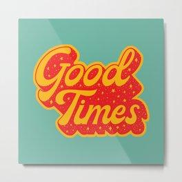 Good Times Typography Metal Print