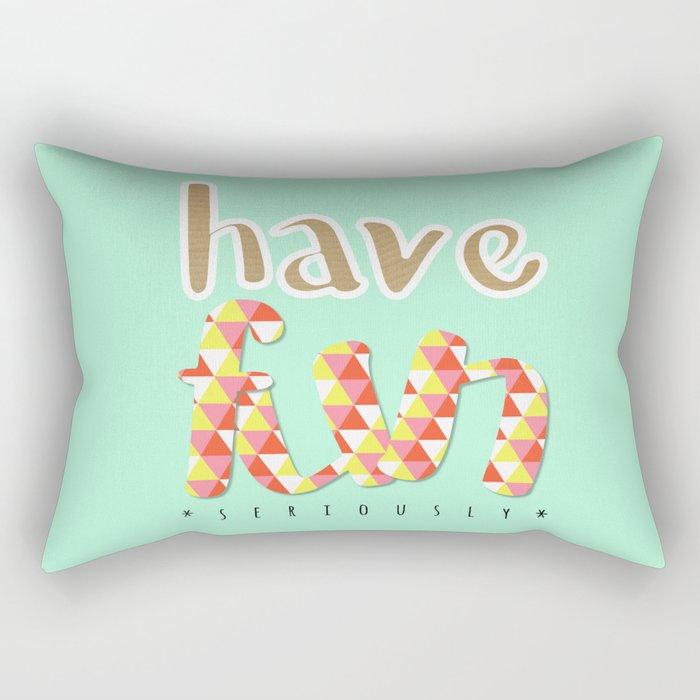 Have Fun (seriously) Rectangular Pillow