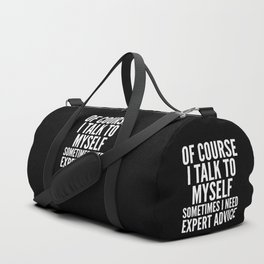 Of Course I Talk To Myself Sometimes I Need Expert Advice (Black & White) Duffle Bag