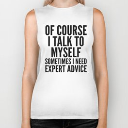 Of Course I Talk To Myself Sometimes I Need Expert Advice Biker Tank
