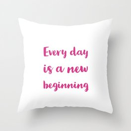 Every day is a new beginning Throw Pillow