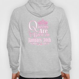 Queens Are Born On January 30th Funny Birthday T-Shirt Hoody