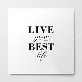 Live your best life Metal Print