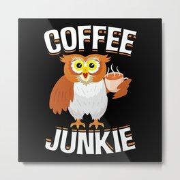 Coffee Junkie Owl Caffeine Coffee Lover Metal Print