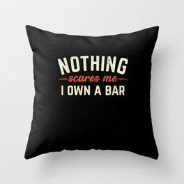 Nothing Scares Me I Own A Bar Funny Bar Owner Gift Throw Pillow