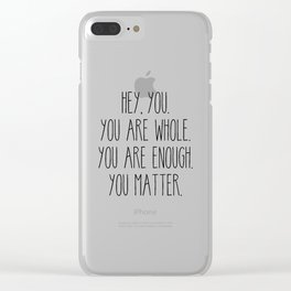You Are Whole, You Are Enough, You Matter Clear iPhone Case