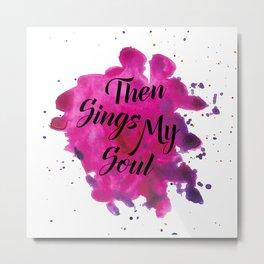 Then Sings My Soul Metal Print
