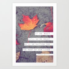 don't wait. Art Print