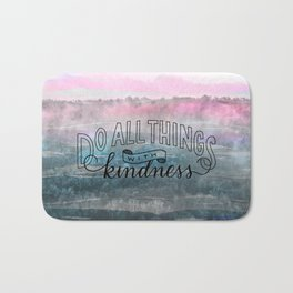 Do All Things with Kindness Bath Mat