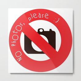 NO PHOTOS, PLEASE :) Metal Print