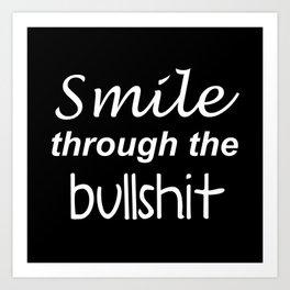 Smile through the bullshit Art Print