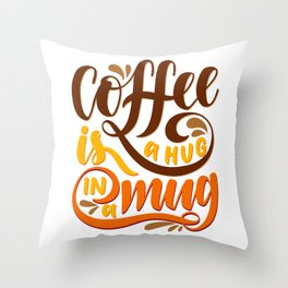 Coffee is a Hug in a Mug Throw Pillow