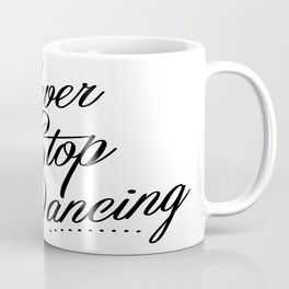 Never stop dancing Coffee Mug