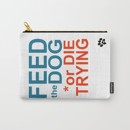 FEED the DOG or DIE TRYING Carry-All Pouch