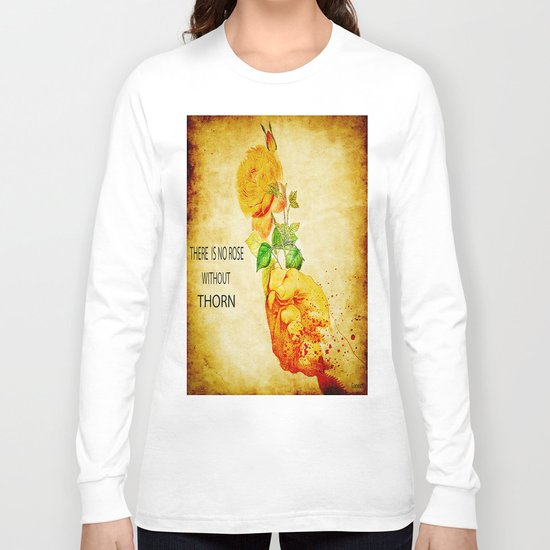 There is no rose without  thorn Long Sleeve T-shirt