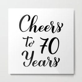 Cheers to 70 Years. 70th Birthday, Anniversary calligraphy lettering. Metal Print