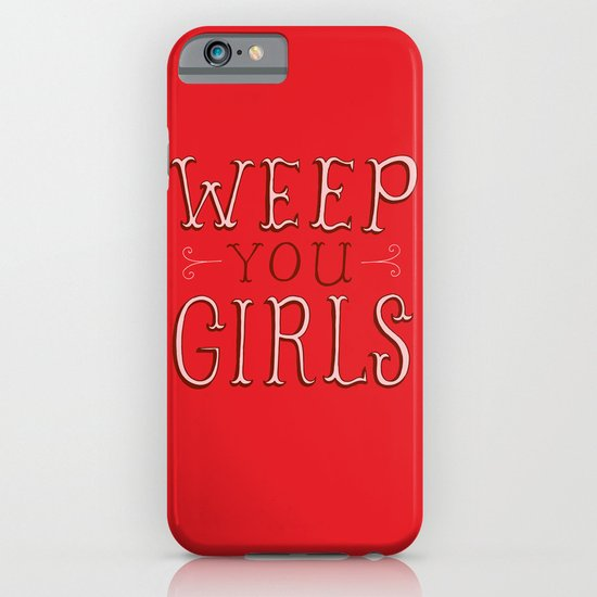 Weep You Girls iPhone & iPod Case