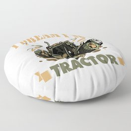 I Don't Snore I Dream I'm a Tractor Funny Tractor Gift design Floor Pillow
