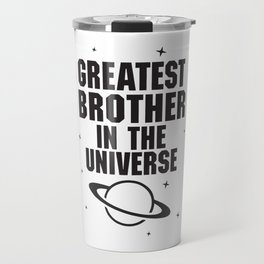 Greatest Brother In The Universe Travel Mug