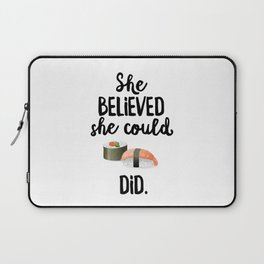 She Believed She Could SUSHI Did Laptop Sleeve