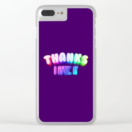 Thanks I hate it Clear iPhone Case