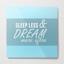 Sleep Less & Dream More Often Metal Print
