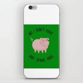 No, I Don't Have Any Spare Ribs iPhone Skin