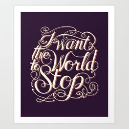 I Want The World to Stop II Art Print