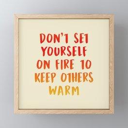 Don't Set Yourself On Fire Framed Mini Art Print