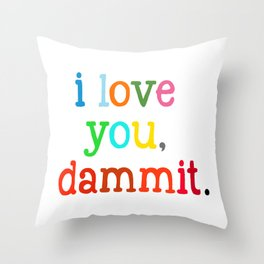 I Love You Dammit  Throw Pillow