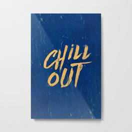 Chill out Positive Inspirational Quote Metal Print