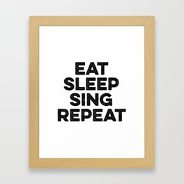 Eat Sleep Sing Repeat Framed Art Print