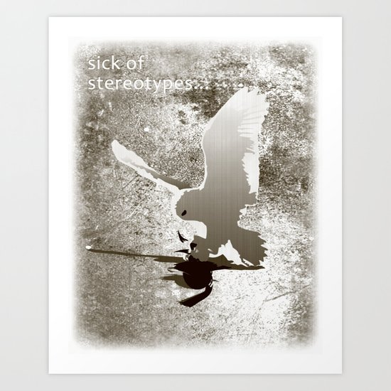 Sick of stereotypes... Art Print