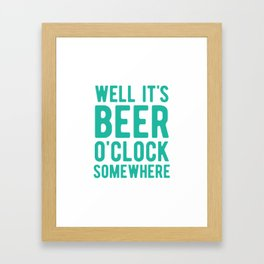 Well it's beer o'clock somewhere Framed Art Print