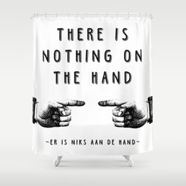 There is nothing on the hand - Weird stuff the Dutch say Shower Curtain