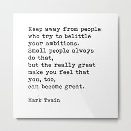 Keep Away From People Who Try To Belittle, Mark Twain Inspirational Quote Metal Print
