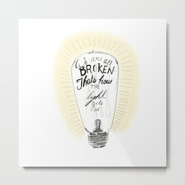 We are all broken light bulb quote Metal Print