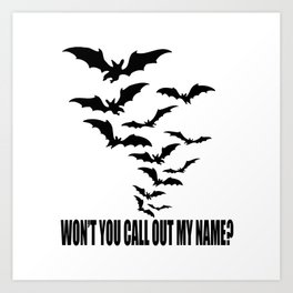 Won't you call out my name? Art Print