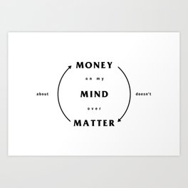 Money on my Mind over Matter Art Print