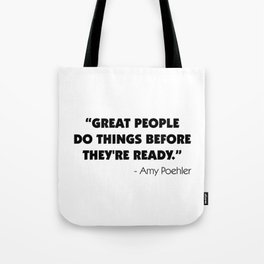 Great people do things before they're ready - Amy Poehler Tote Bag