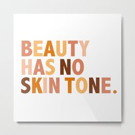 Beauty Has No Skin Tone - Melanin Slogan Unisex Tee Metal Print