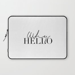Inspirational Quote,Why Hello,Modern Wall Art,Hello There,Hello Gorgeous,Quote Prints,Typography Laptop Sleeve