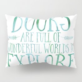 Books Are Full of Wonderful Worlds to Explore - Blue/Green Pillow Sham